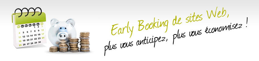 Early booking de sites Web : plus vous anticipez, plus vous économisez !